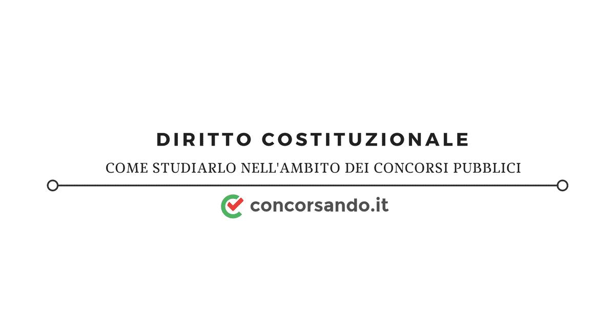 Come studiare il Diritto Costituzionale nell'ambito dei concorsi pubblici