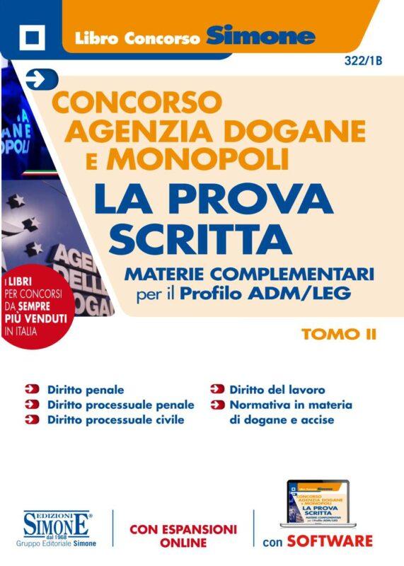 Concorso Agenzia Dogane e Monopoli La prova scritta – Materie complementari per il Profilo ADM/LEG – Tomo II – 322/1B