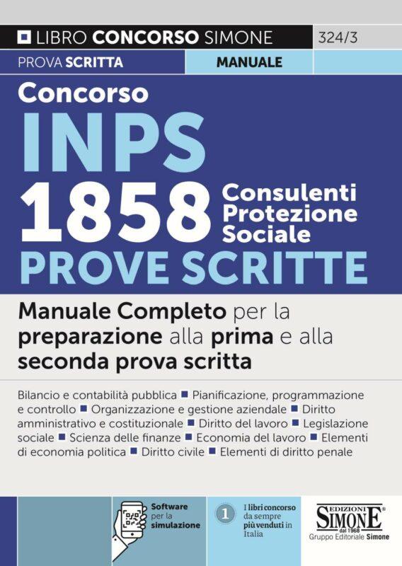 Concorso INPS 1858 Consulenti Protezione Sociale Prove scritte – Manuale Completo per le due prove scritte – 324/3